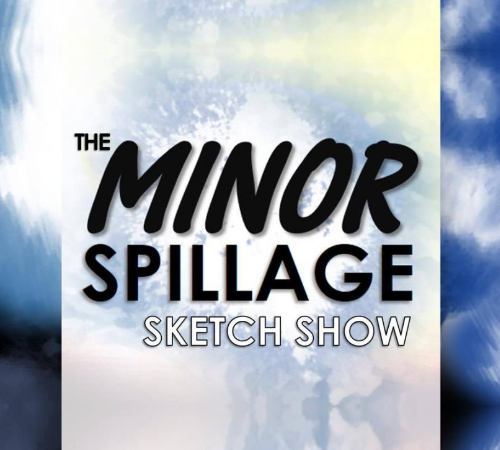 The Minor Spillage Sketch Show
